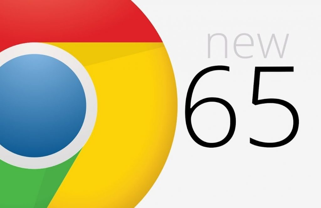 Chrome 65 Features API Improvements & Security Fixes