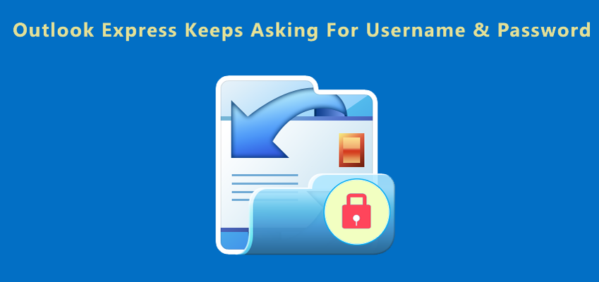 Fix Outlook Express Keeps Asking For Username And Password – Error
