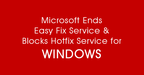 Microsoft Has Ended Easy Fix & Blocks Hotfix Service for Windows